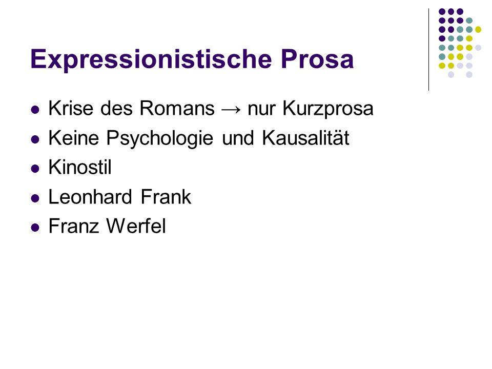 Expressionistische Prosa Krise des Romans → nur Kurzprosa Keine Psychologie und Kausalität Kinostil Leonhard Frank Franz Werfel