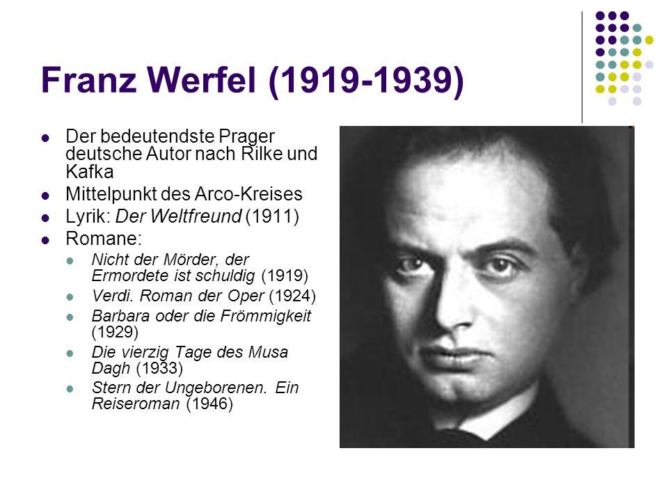 Franz Werfel (1919-1939) Der bedeutendste Prager deutsche Autor nach Rilke und Kafka Mittelpunkt des Arco-Kreises Lyrik: Der Weltfreund (1911) Romane: Nicht der Mörder, der Ermordete ist schuldig (1919) Verdi.