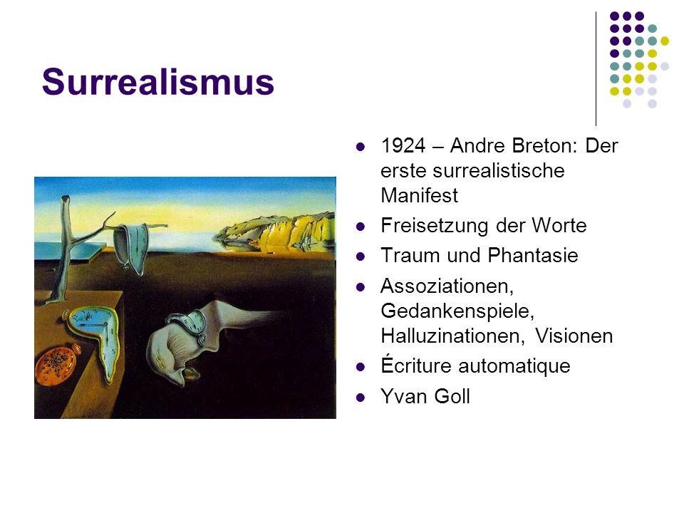 Surrealismus 1924 – Andre Breton: Der erste surrealistische Manifest Freisetzung der Worte Traum und Phantasie Assoziationen, Gedankenspiele, Halluzinationen, Visionen Écriture automatique Yvan Goll