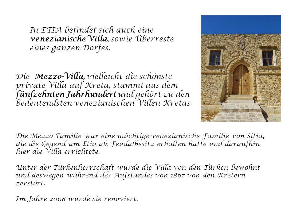 Die Mezzo-Familie war eine mächtige venezianische Familie von Sitia, die die Gegend um Etia als Feudalbesitz erhalten hatte und daraufhin hier die Villa errichtete.
