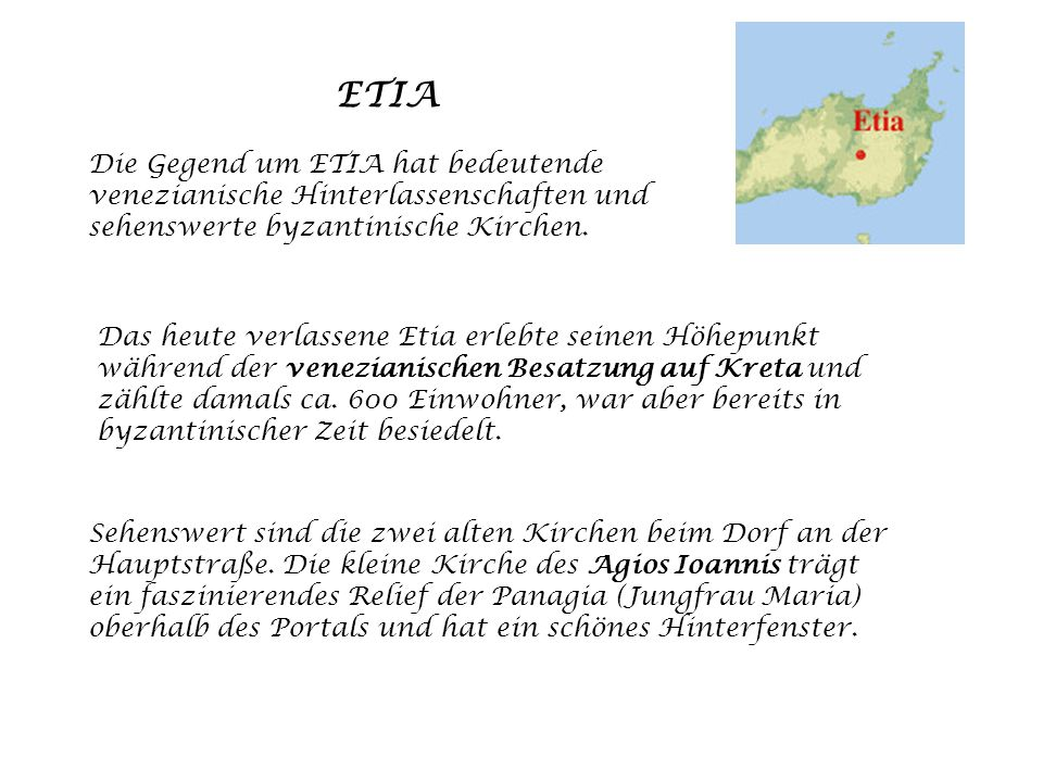 ETIA Die Gegend um ETIA hat bedeutende venezianische Hinterlassenschaften und sehenswerte byzantinische Kirchen.