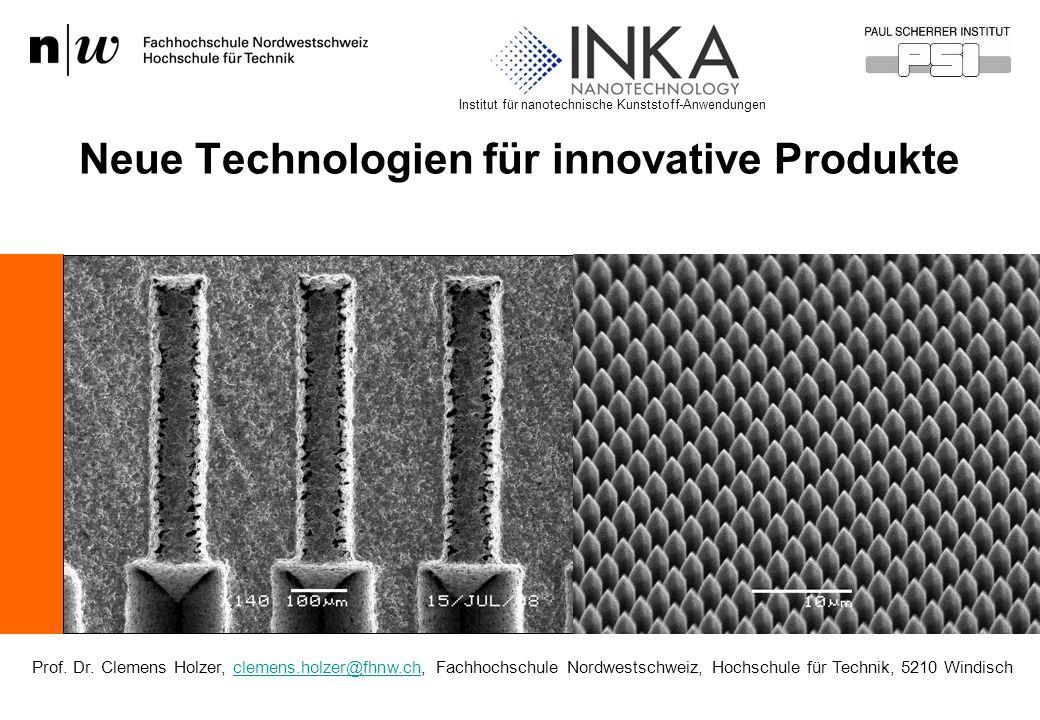 Neue Technologien für innovative Produkte Institut für nanotechnische Kunststoff-Anwendungen Prof. Dr. Clemens Holzer, clemens.holzer@fhnw.ch, Fachhoc