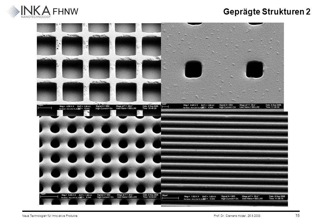 FHNW 26.9.2008Neue Technologien für innovative ProdukteProf. Dr. Clemens Holzer, 15 Geprägte Strukturen 2
