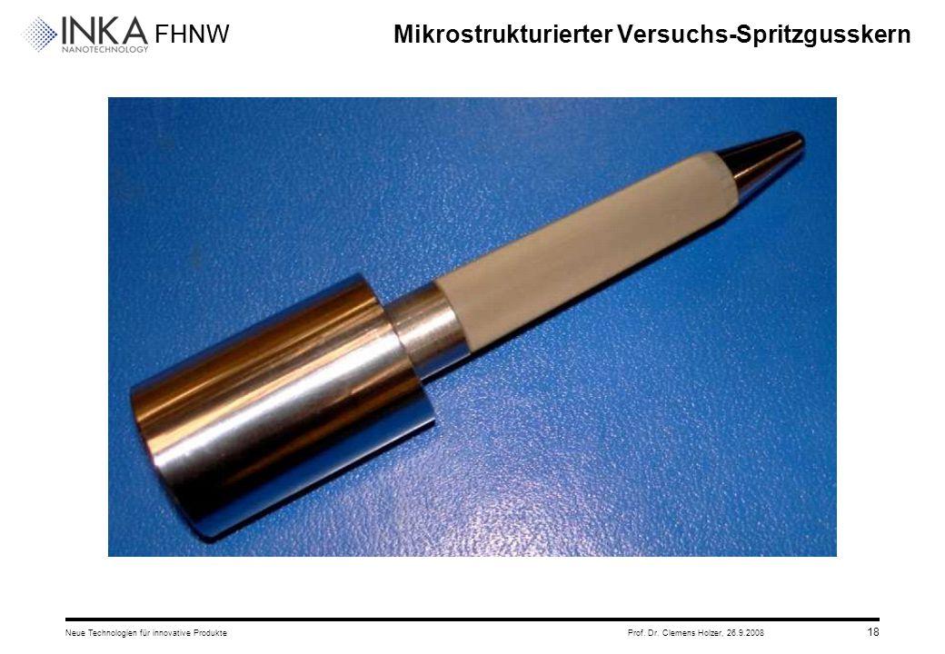 FHNW 26.9.2008Neue Technologien für innovative ProdukteProf. Dr. Clemens Holzer, 18 Mikrostrukturierter Versuchs-Spritzgusskern