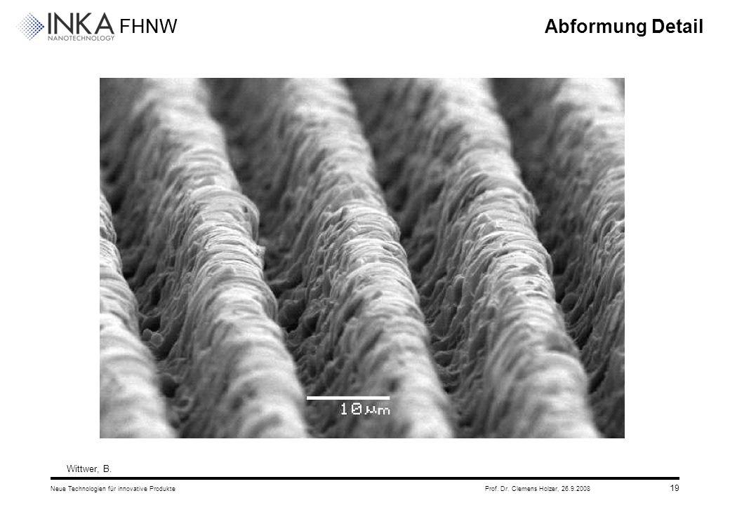 FHNW 26.9.2008Neue Technologien für innovative ProdukteProf. Dr. Clemens Holzer, 19 Abformung Detail Wittwer, B.