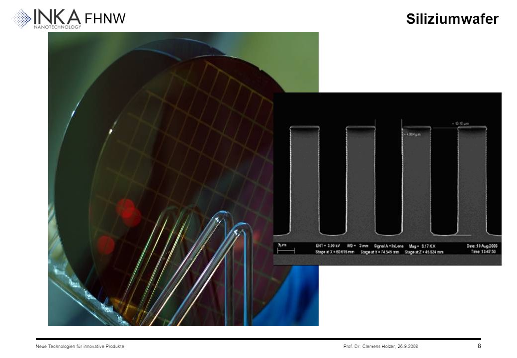FHNW 26.9.2008Neue Technologien für innovative ProdukteProf. Dr. Clemens Holzer, 8 Siliziumwafer