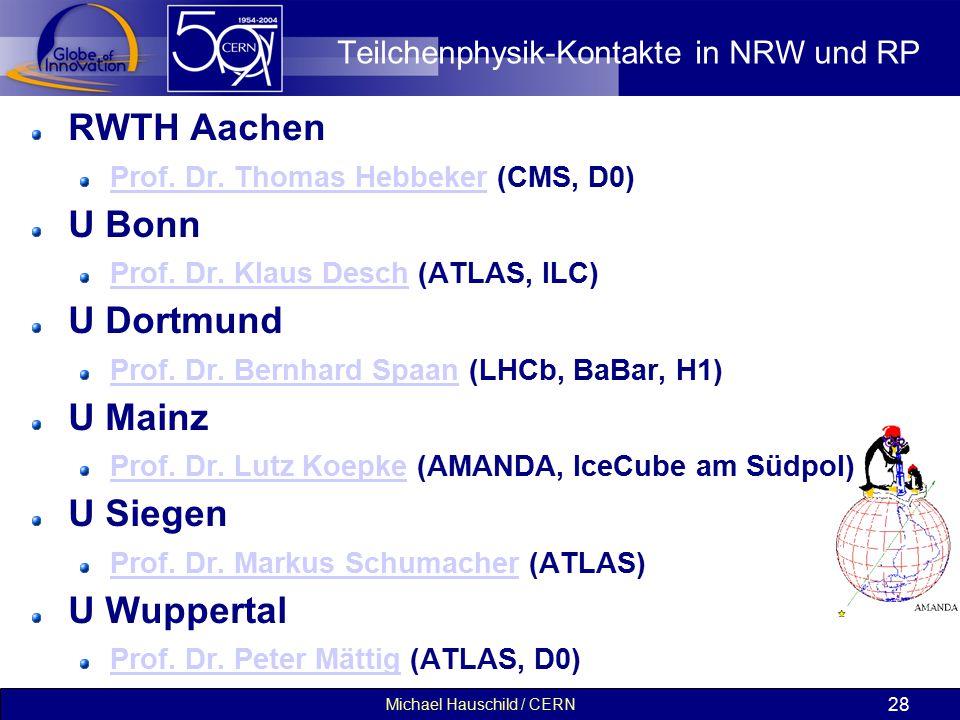 Michael Hauschild / CERN 28 Teilchenphysik-Kontakte in NRW und RP RWTH Aachen Prof.