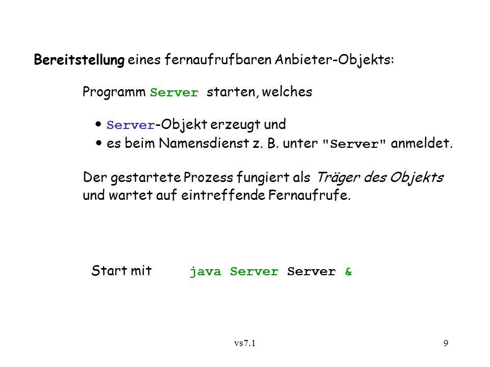 vs7.19 Bereitstellung eines fernaufrufbaren Anbieter-Objekts: Programm Server starten, welches Server -Objekt erzeugt und es beim Namensdienst z.