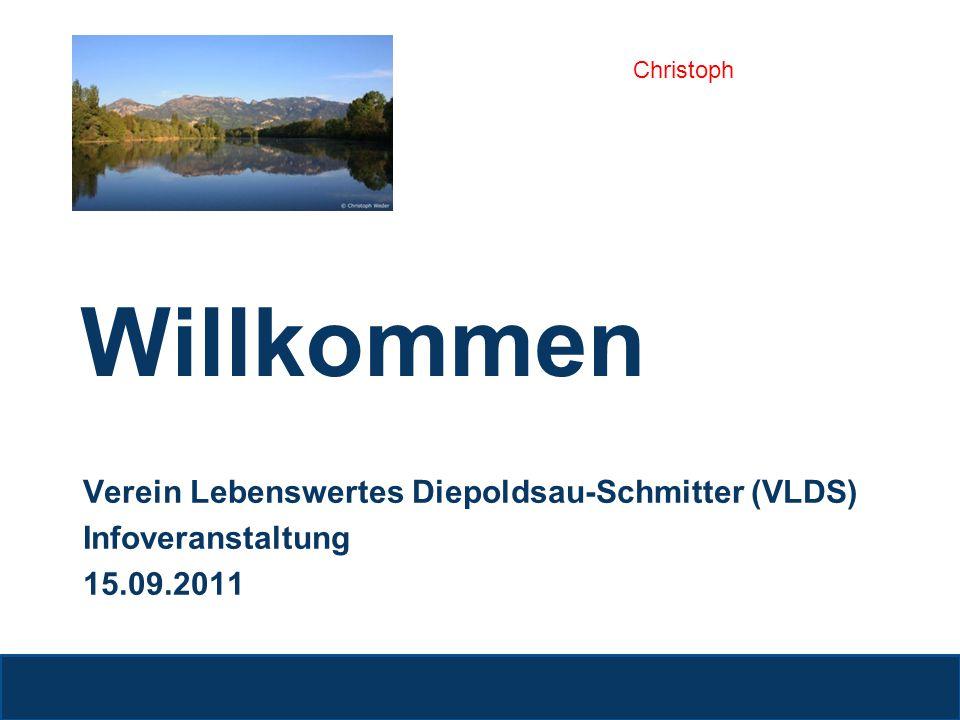 Willkommen Verein Lebenswertes Diepoldsau-Schmitter (VLDS) Infoveranstaltung 15.09.2011 Christoph