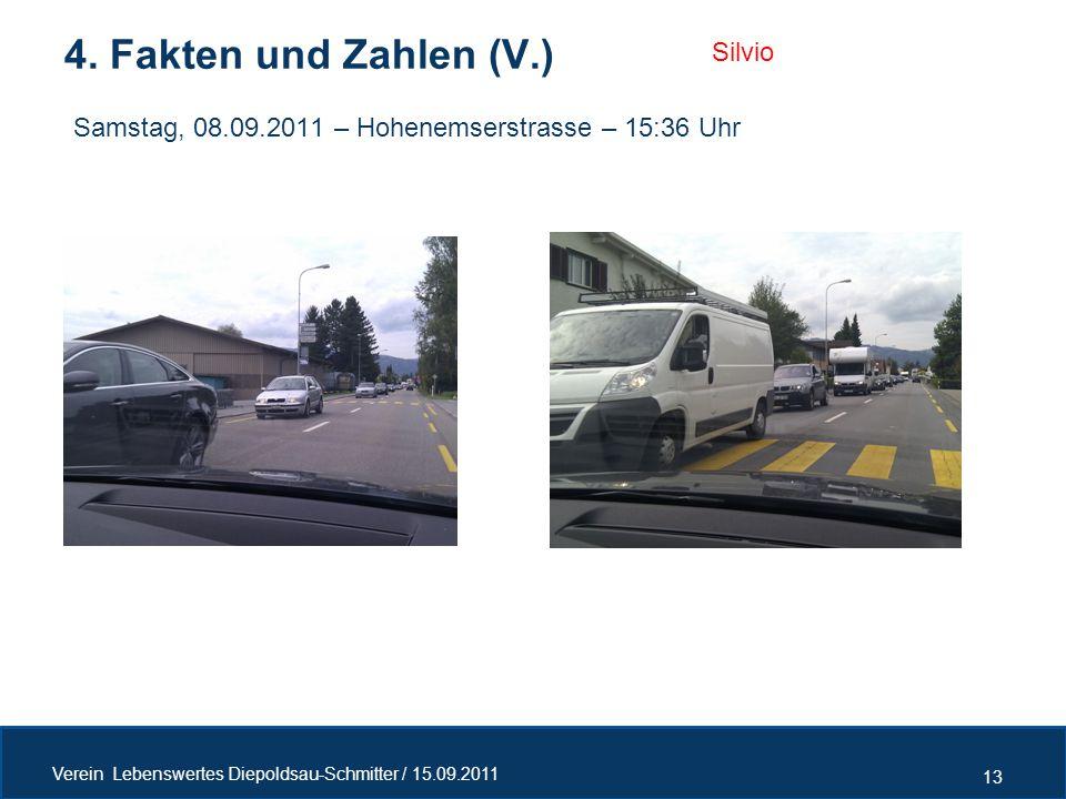 4. Fakten und Zahlen (V.) 13 Verein Lebenswertes Diepoldsau-Schmitter / 15.09.2011 Silvio Samstag, 08.09.2011 – Hohenemserstrasse – 15:36 Uhr