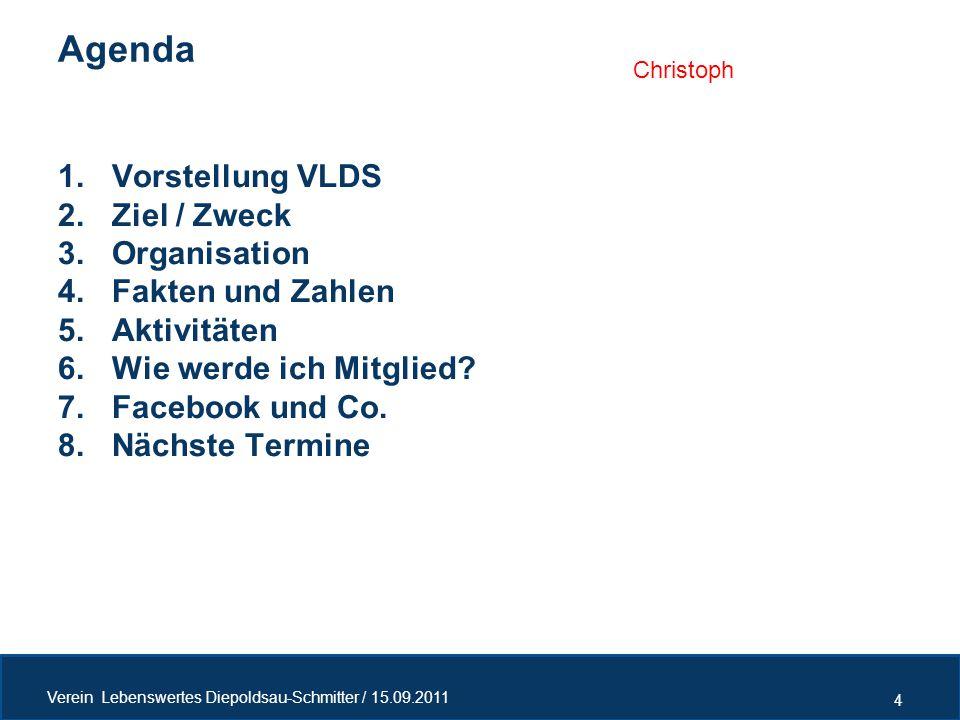 1.Vorstellung VLDS 2.Ziel / Zweck 3.Organisation 4.Fakten und Zahlen 5.Aktivitäten 6.Wie werde ich Mitglied? 7.Facebook und Co. 8.Nächste Termine Agen