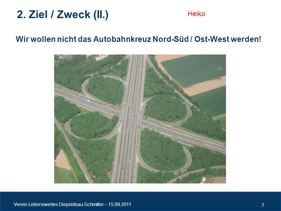Wir wollen nicht das Autobahnkreuz Nord-Süd / Ost-West werden! Verein Lebenswertes Diepoldsau-Schmitter – 15.09.2011 7 2. Ziel / Zweck (II.) Heiko