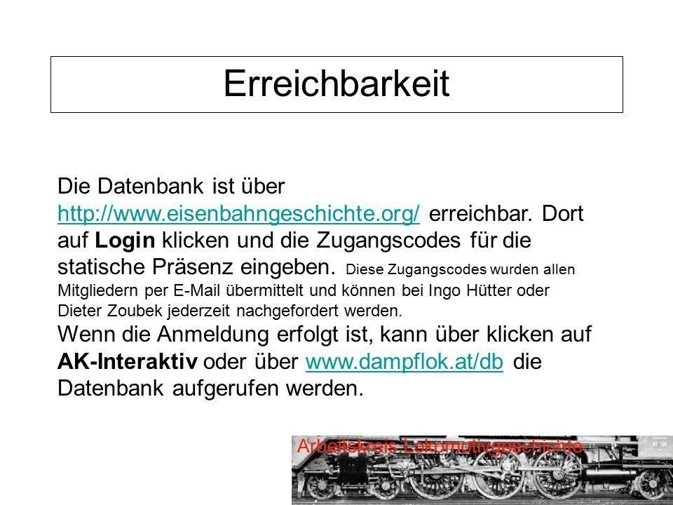 Erreichbarkeit Die Datenbank ist über http://www.eisenbahngeschichte.org/ erreichbar. Dort auf Login klicken und die Zugangscodes für die statische Pr