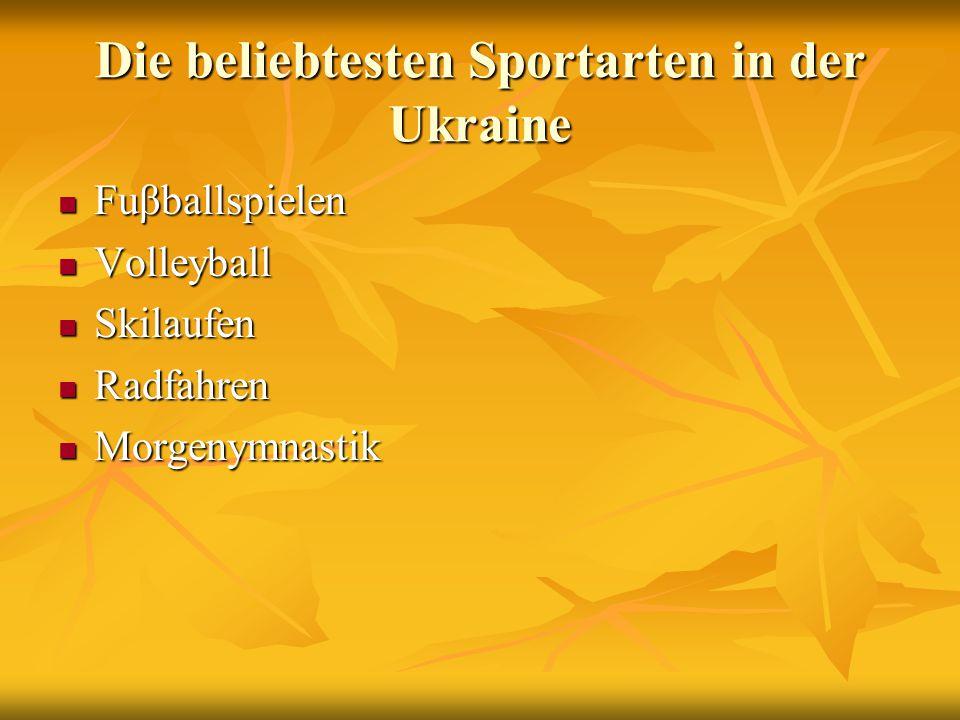 Die beliebtesten Sportarten in der Ukraine Fuβballspielen Fuβballspielen Volleyball Volleyball Skilaufen Skilaufen Radfahren Radfahren Morgenymnastik Morgenymnastik