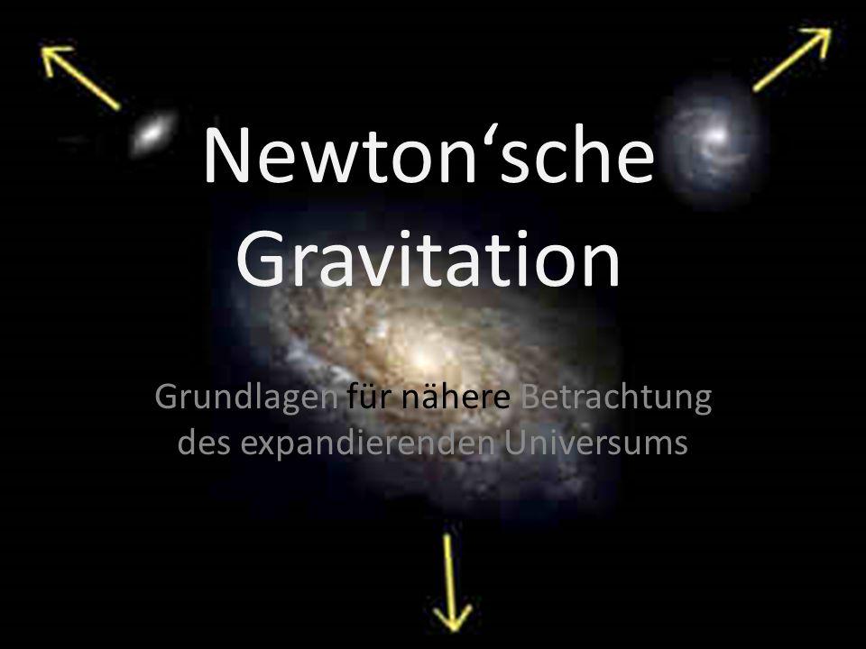 Newton'sche Gravitation Grundlagen für nähere Betrachtung des expandierenden Universums