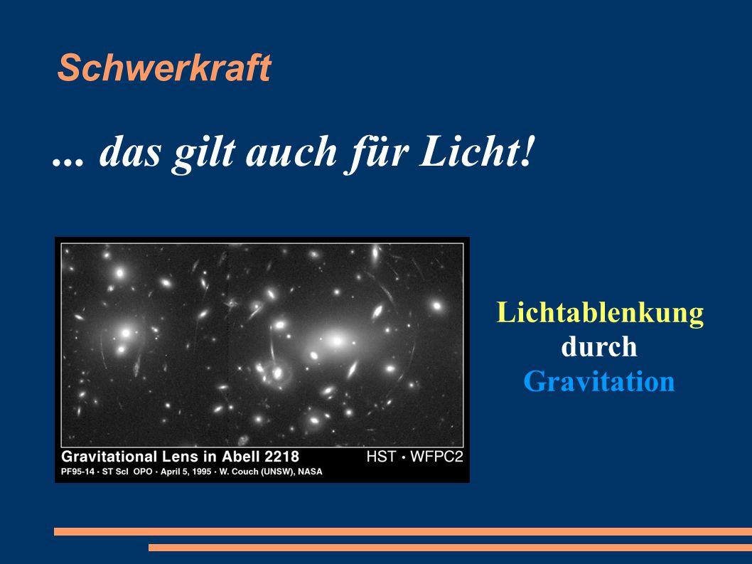 Schwerkraft... das gilt auch für Licht! Lichtablenkung durch Gravitation