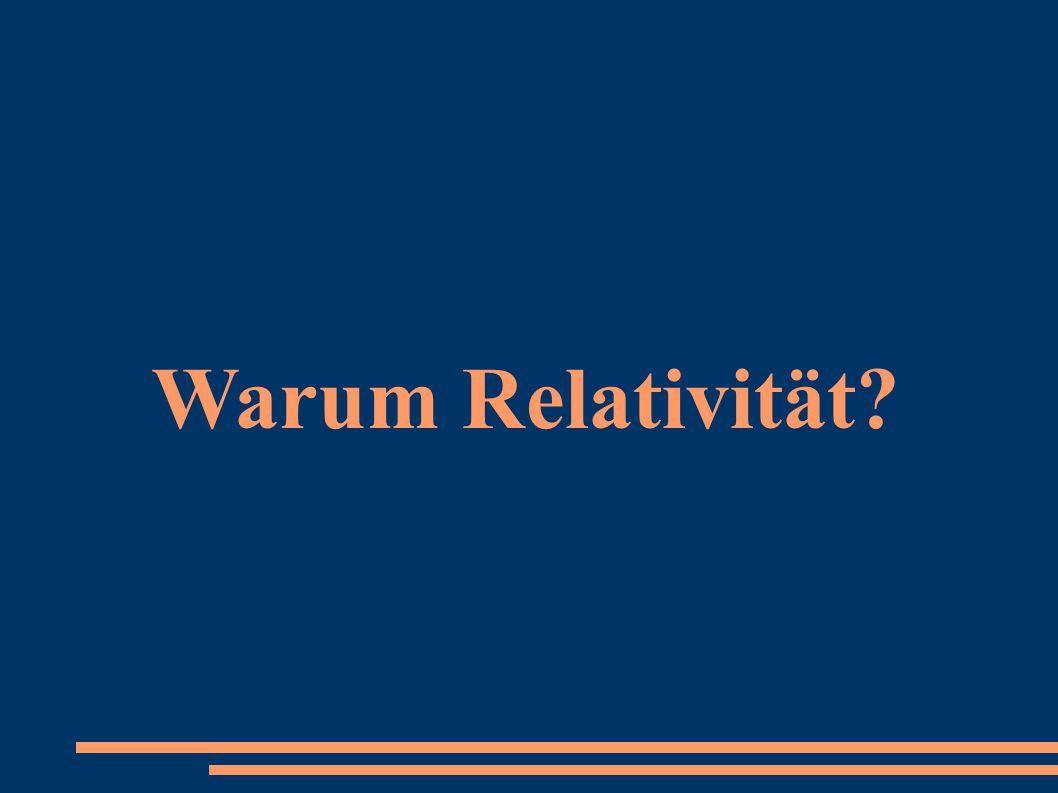 Warum Relativität?