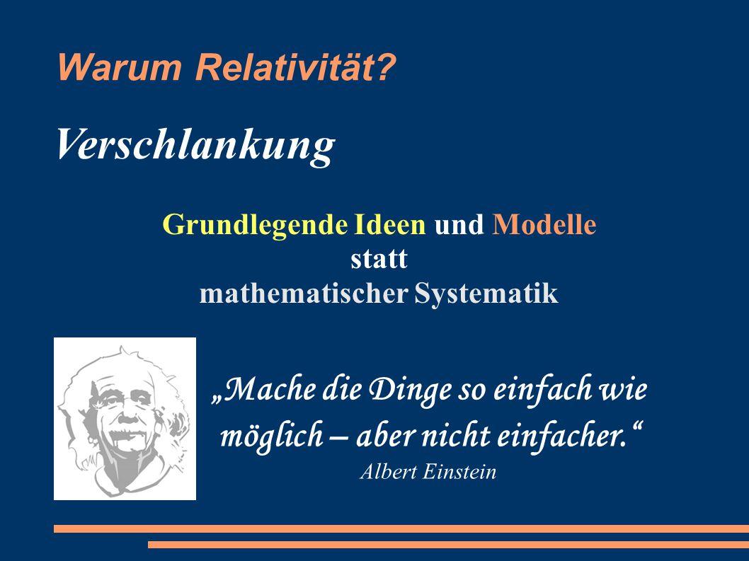 """Warum Relativität? """"Mache die Dinge so einfach wie möglich – aber nicht einfacher."""" Albert Einstein Verschlankung Grundlegende Ideen und Modelle statt"""