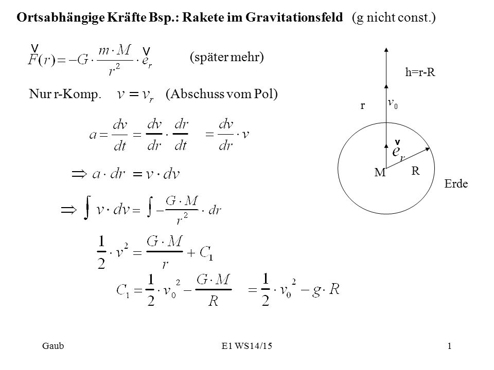 Ortsabhängige Kräfte Bsp.: Rakete im Gravitationsfeld (g nicht const.) (später mehr) Nur r-Komp.