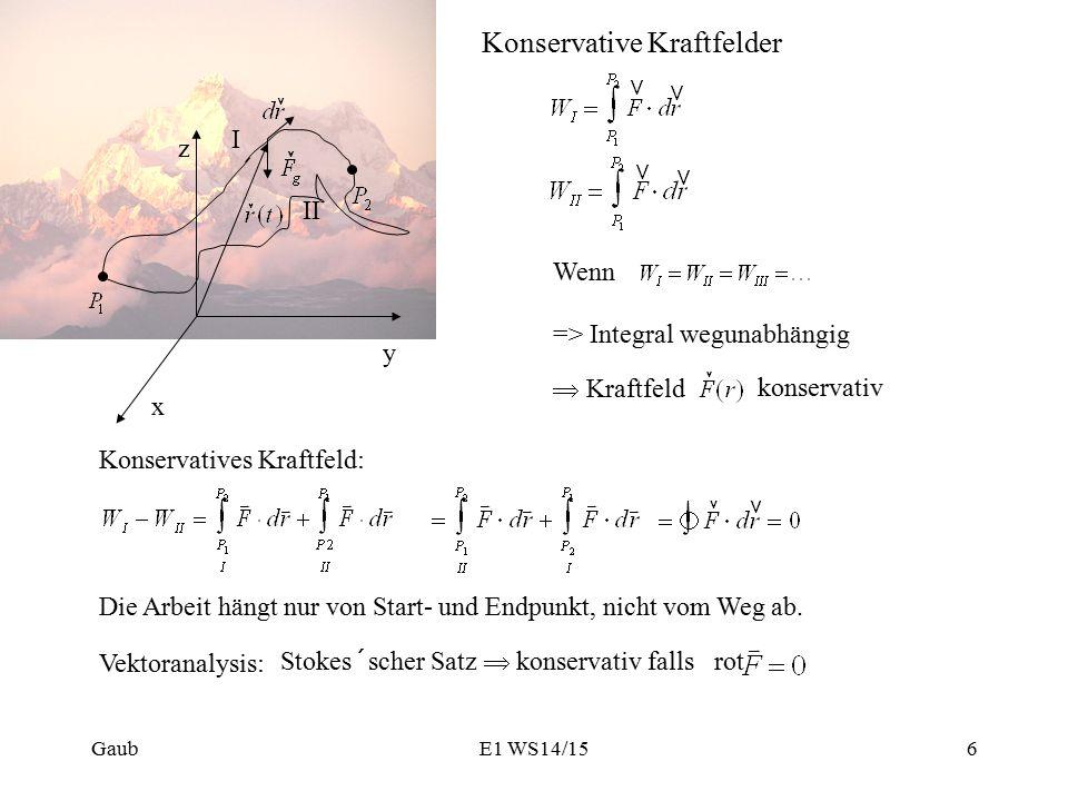 I II z x Konservatives Kraftfeld Bsp.: homogenes Kraftfeld Bsp.: zentrales Kraftfeld II I konservativ E1 WS14/15Gaub7
