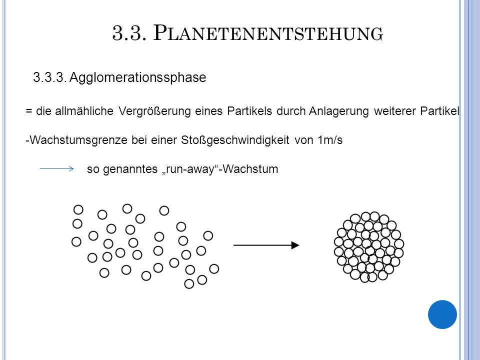 3.3. P LANETENENTSTEHUNG 3.3.3. Agglomerationssphase = die allmähliche Vergrößerung eines Partikels durch Anlagerung weiterer Partikel -Wachstumsgrenz