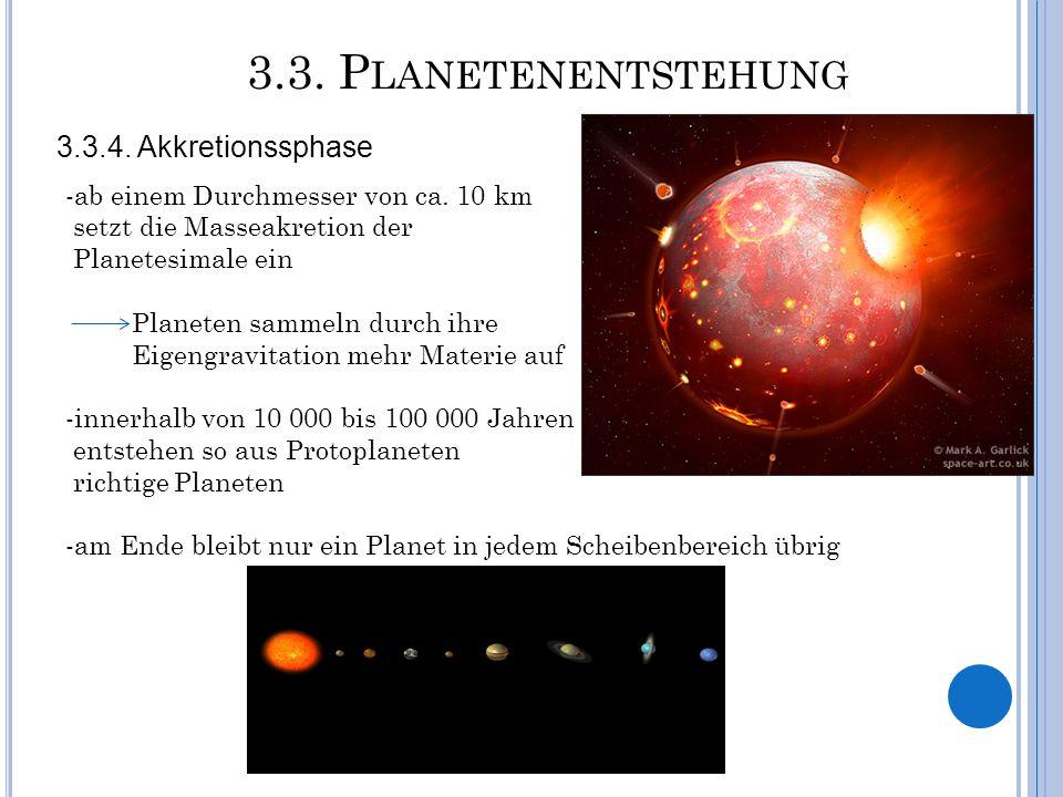 3.3. P LANETENENTSTEHUNG 3.3.4. Akkretionssphase -ab einem Durchmesser von ca. 10 km setzt die Masseakretion der Planetesimale ein Planeten sammeln du