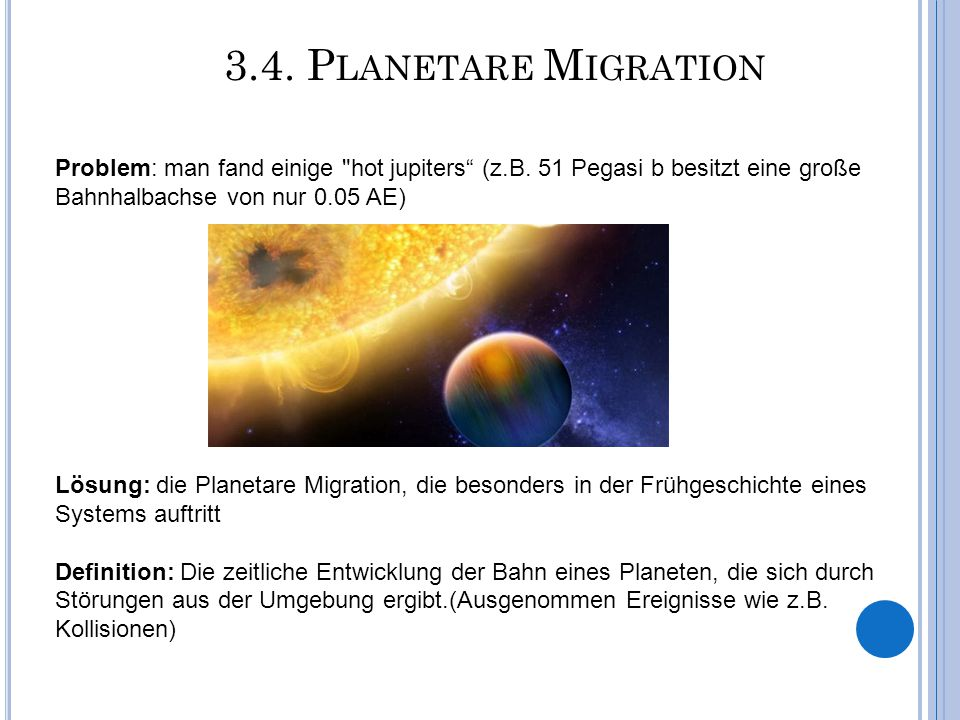 3.4.P LANETARE M IGRATION Problem: man fand einige hot jupiters (z.B.