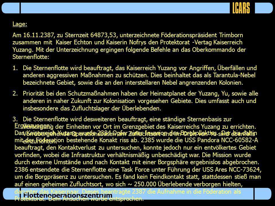 Flottenoperationszentrum Lage: Am 16.11.2387, zu Sternzeit 64873,53, unterzeichnete Föderationspräsident Trimborn zusammen mit Kaiser Echton und Kaiserin Nofrys den Protektorat -Vertag Kaiserreich Yuzang.