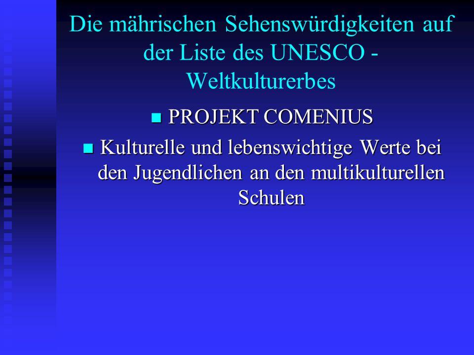 Die mährischen Sehenswürdigkeiten auf der Liste des UNESCO - Weltkulturerbes PROJEKT COMENIUS PROJEKT COMENIUS Kulturelle und lebenswichtige Werte bei