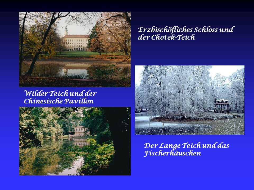 Wilder Teich und der Chinesische Pavillon Erzbischöfliches Schloss und der Chotek-Teich Der Lange Teich und das Fischerhäuschen