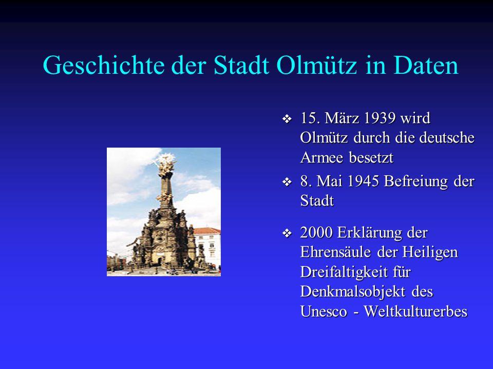 Geschichte der Stadt Olmütz in Daten  15. März 1939 wird Olmütz durch die deutsche Armee besetzt  8. Mai 1945 Befreiung der Stadt  2000 Erklärung d