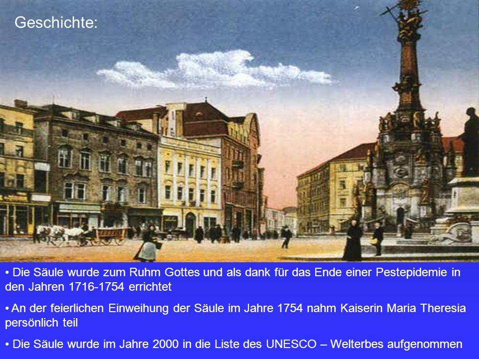 Geschichte: Die Säule wurde zum Ruhm Gottes und als dank für das Ende einer Pestepidemie in den Jahren 1716-1754 errichtet An der feierlichen Einweihu