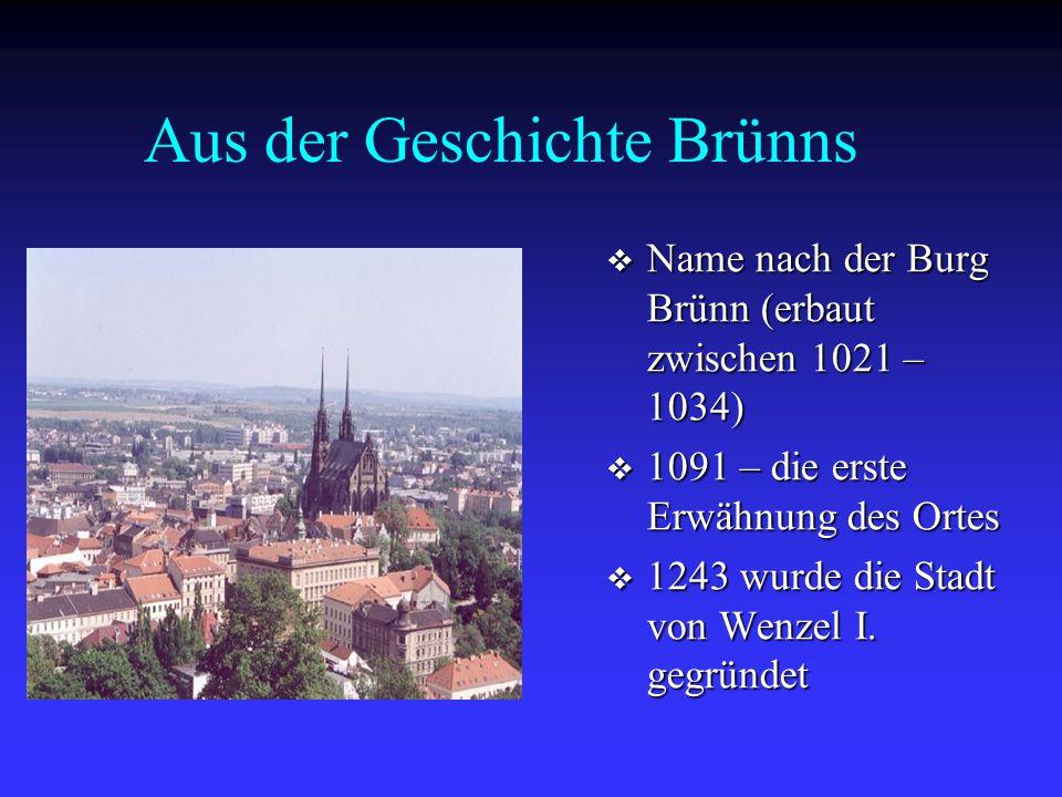 Aus der Geschichte Brünns NName nach der Burg Brünn (erbaut zwischen 1021 – 1034) 11091 – die erste Erwähnung des Ortes 11243 wurde die Stadt vo