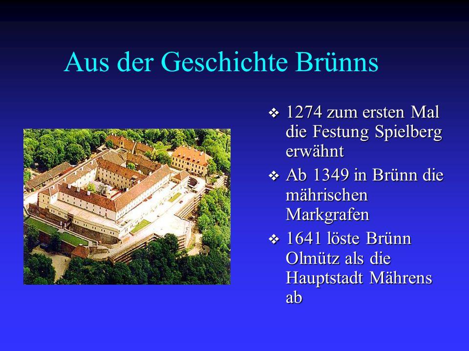  1274 zum ersten Mal die Festung Spielberg erwähnt  Ab 1349 in Brünn die mährischen Markgrafen  1641 löste Brünn Olmütz als die Hauptstadt Mährens