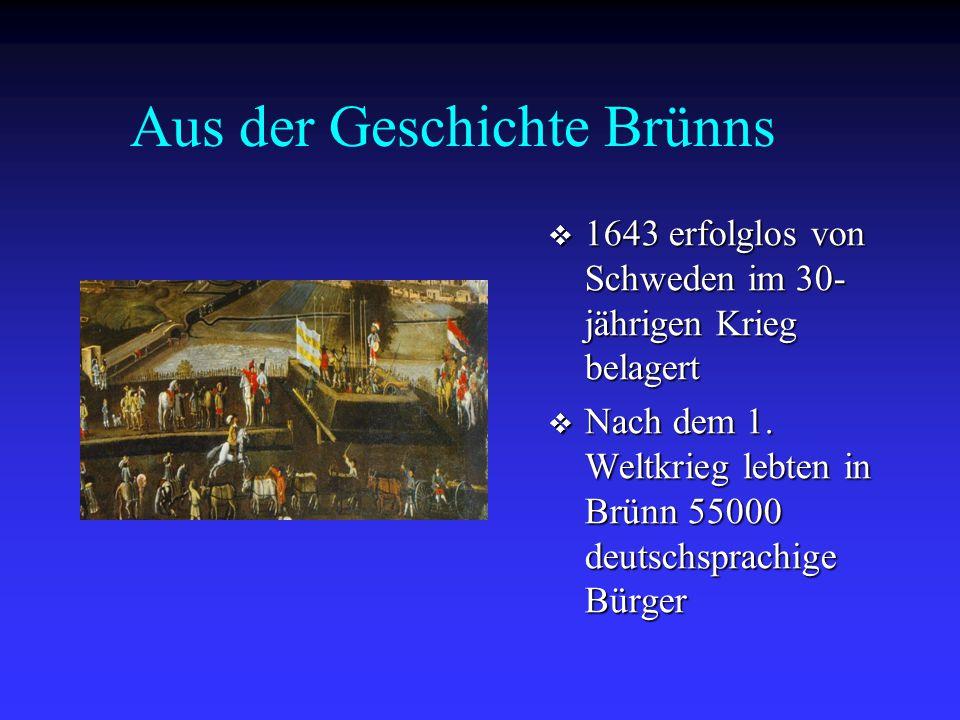Aus der Geschichte Brünns  1643 erfolglos von Schweden im 30- jährigen Krieg belagert  Nach dem 1. Weltkrieg lebten in Brünn 55000 deutschsprachige
