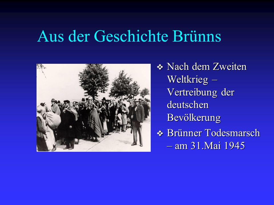 Aus der Geschichte Brünns  Nach dem Zweiten Weltkrieg – Vertreibung der deutschen Bevölkerung  Brünner Todesmarsch – am 31.Mai 1945