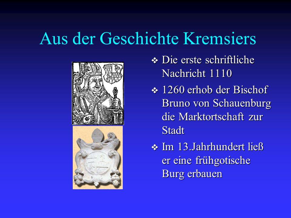 Aus der Geschichte Kremsiers  Die erste schriftliche Nachricht 1110  1260 erhob der Bischof Bruno von Schauenburg die Marktortschaft zur Stadt  Im