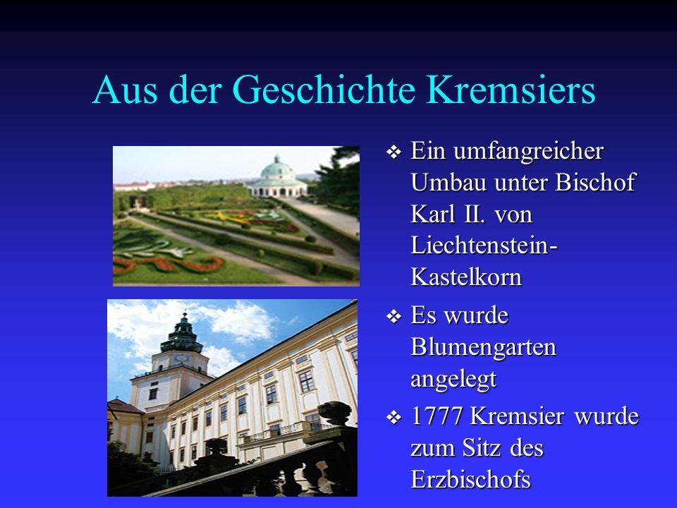 Aus der Geschichte Kremsiers  Ein umfangreicher Umbau unter Bischof Karl II. von Liechtenstein- Kastelkorn  Es wurde Blumengarten angelegt  1777 Kr