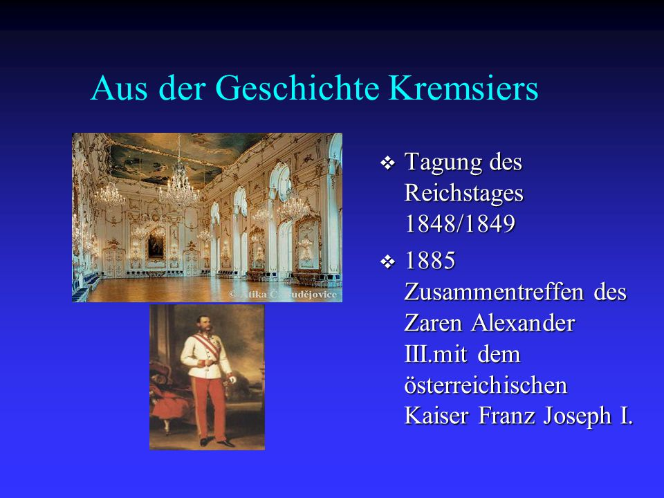 Aus der Geschichte Kremsiers  Tagung des Reichstages 1848/1849  1885 Zusammentreffen des Zaren Alexander III.mit dem österreichischen Kaiser Franz J