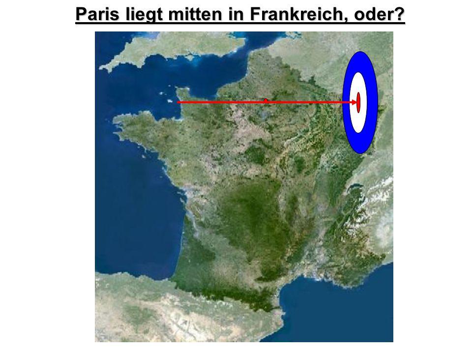 Paris liegt mitten in Frankreich, oder?