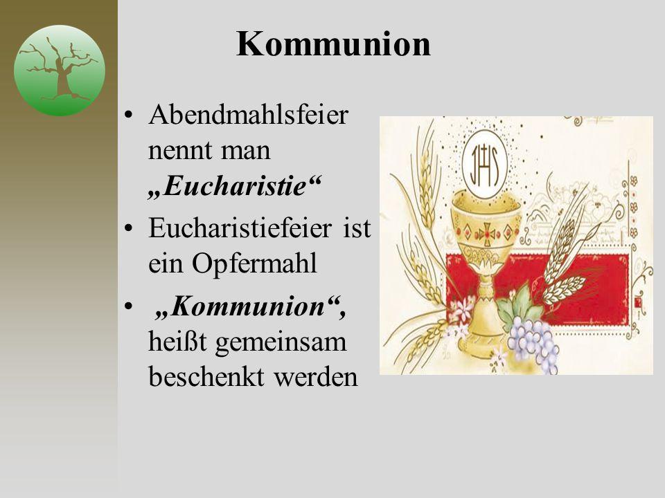 """Kommunion Abendmahlsfeier nennt man """"Eucharistie"""" Eucharistiefeier ist ein Opfermahl """"Kommunion"""", heißt gemeinsam beschenkt werden"""