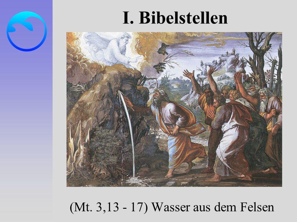 I. Bibelstellen (Mt. 3,13 - 17) Wasser aus dem Felsen