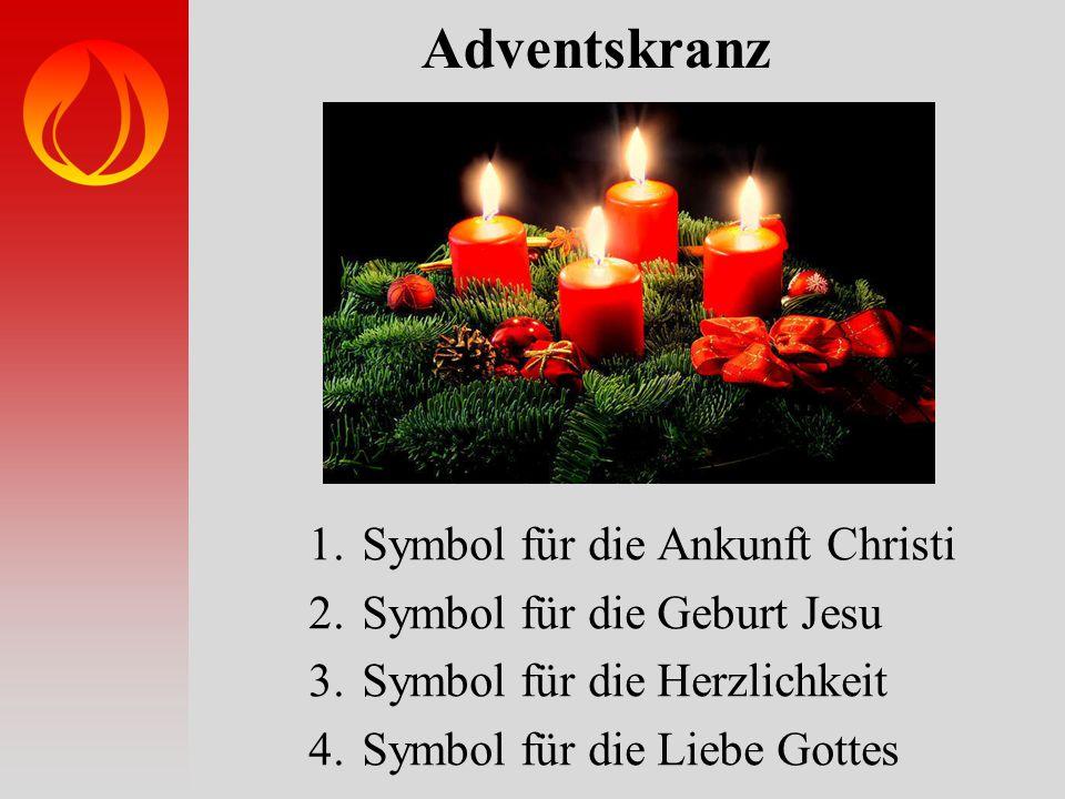 Adventskranz 1.Symbol für die Ankunft Christi 2.Symbol für die Geburt Jesu 3.Symbol für die Herzlichkeit 4.Symbol für die Liebe Gottes