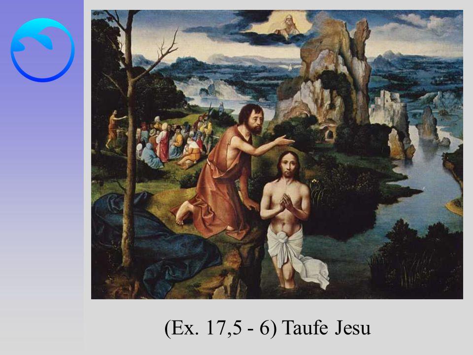 (Ex. 17,5 - 6) Taufe Jesu