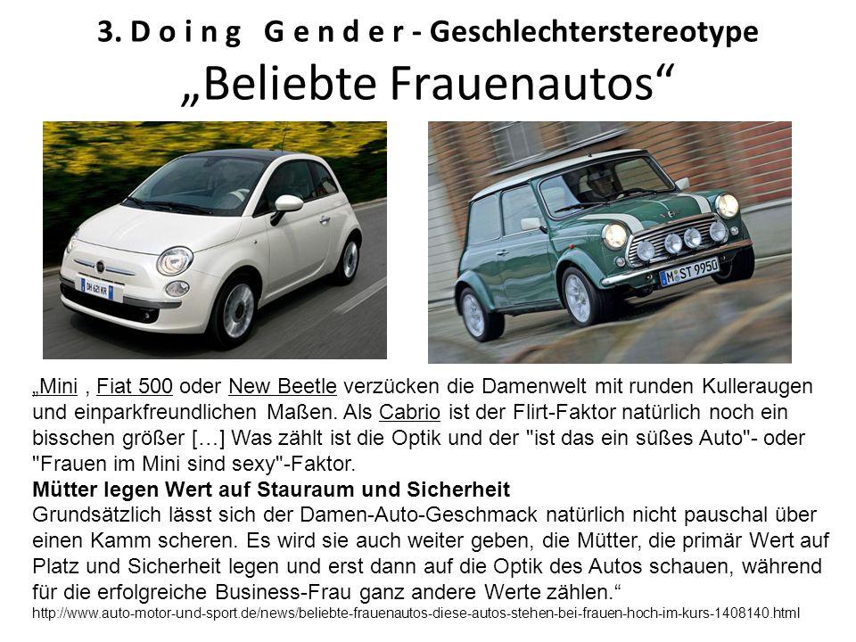 "3. D o i n g G e n d e r - Geschlechterstereotype ""Beliebte Frauenautos"" ""Mini, Fiat 500 oder New Beetle verzücken die Damenwelt mit runden Kullerauge"