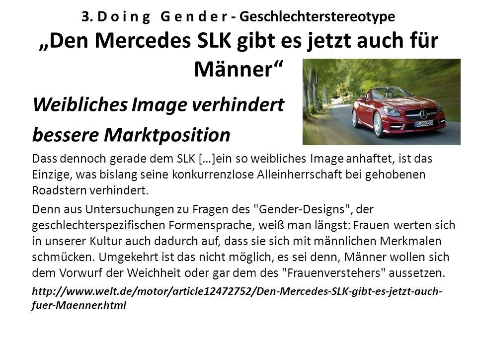 """3. D o i n g G e n d e r - Geschlechterstereotype """"Den Mercedes SLK gibt es jetzt auch für Männer"""" Weibliches Image verhindert bessere Marktposition D"""