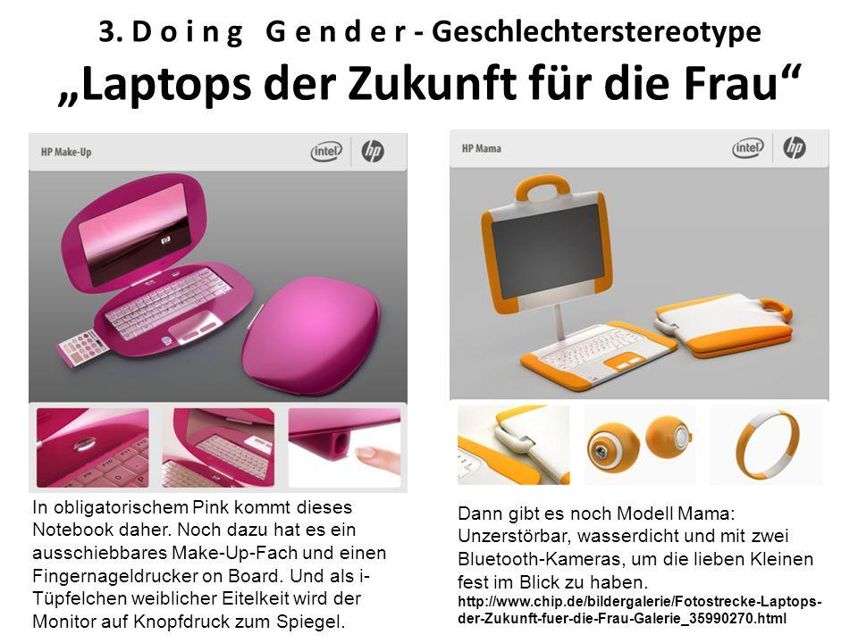 """3. D o i n g G e n d e r - Geschlechterstereotype """"Laptops der Zukunft für die Frau"""" In obligatorischem Pink kommt dieses Notebook daher. Noch dazu ha"""