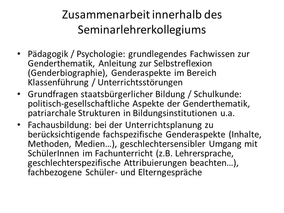 Zusammenarbeit innerhalb des Seminarlehrerkollegiums Pädagogik / Psychologie: grundlegendes Fachwissen zur Genderthematik, Anleitung zur Selbstreflexi