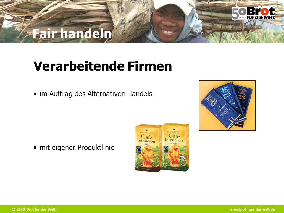 © 2008 Brot für die Weltwww.brot-fuer-die-welt.de Fair handeln  im Auftrag des Alternativen Handels  mit eigener Produktlinie Verarbeitende Firmen