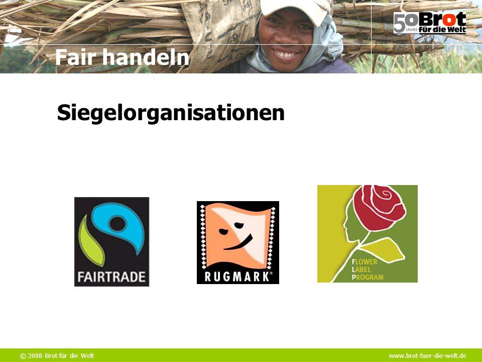 © 2008 Brot für die Weltwww.brot-fuer-die-welt.de Fair handeln Siegelorganisationen